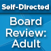 Self-Directed Board Review: Adult