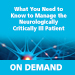 Manage the Neurologically Critically Ill On Demand