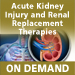 Acute Kidney Injury & Renal Replacement Therapies On Demand