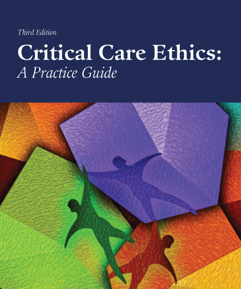 Critical Care Ethics: A Practice Guide, Third Edition Print