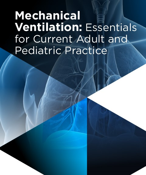 Mechanical Ventilation: Essentials for Current Adult and Ped